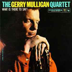 Gerry Mulligan Quartet - What Is There To Say? Album