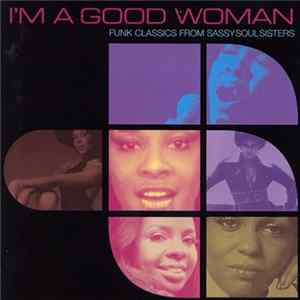 Various - I'm A Good Woman (Funk Classics From Sassy Soul Sisters) Album