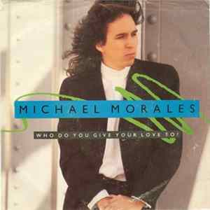 Michael Morales - Who Do You Give Your Love To? Album