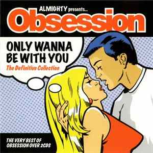 Obsession - Only Wanna Be With You - The Definitive Collection Album