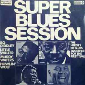 Bo Diddley, Little Walter, Muddy Waters, Howlin' Wolf - Super Blues Session Album